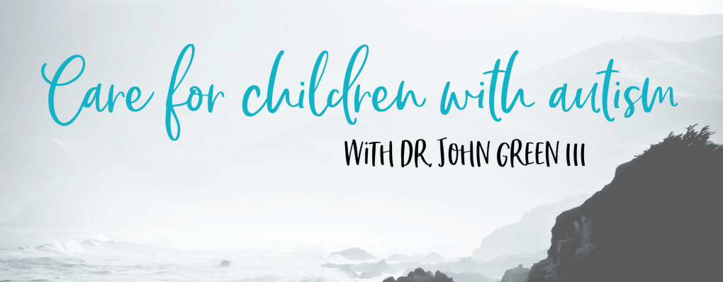Dr. Green Discusses Caring For Children with Autism